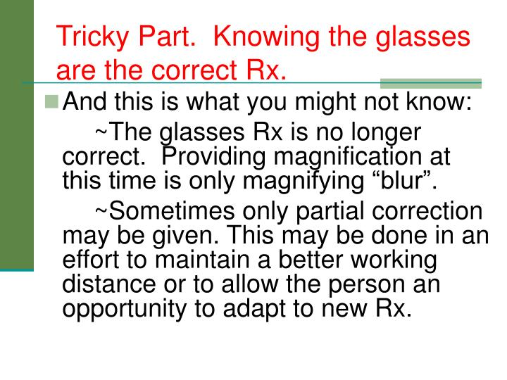 Tricky Part.  Knowing the glasses are the correct Rx.