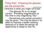 tricky part knowing the glasses are the correct rx