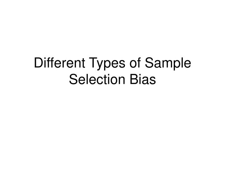Different Types of Sample Selection Bias