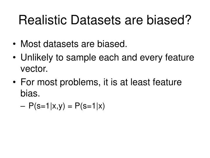 Realistic Datasets are biased?