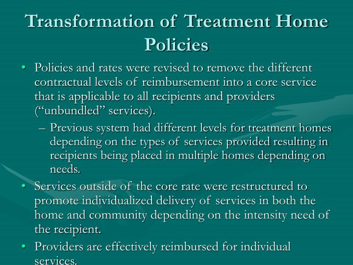 Transformation of Treatment Home Policies