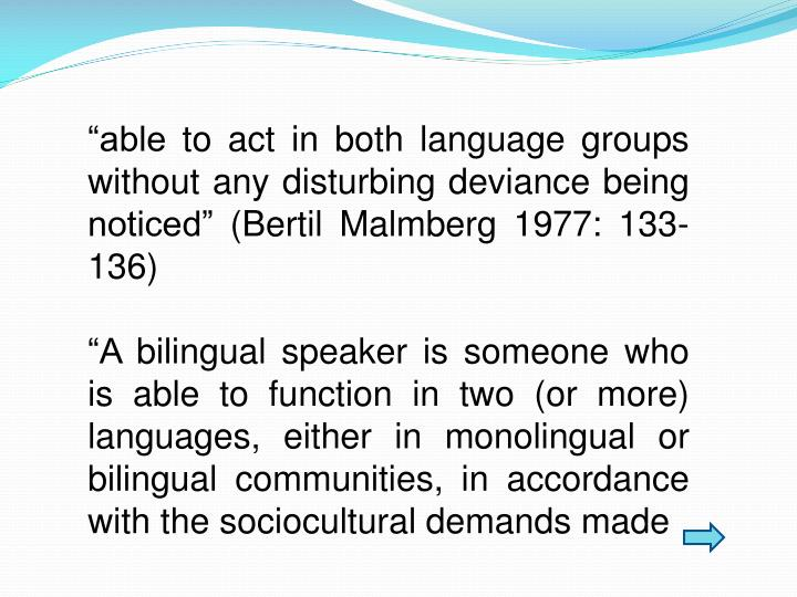"""""""able to act in both language groups without any disturbing deviance being noticed"""" (Bertil Malmberg 1977: 133-136)"""