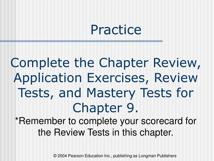 Complete the Chapter Review, Application Exercises, Review Tests, and Mastery Tests for Chapter 9.
