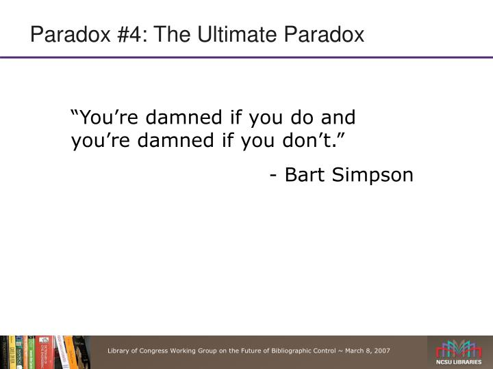 Paradox #4: The Ultimate Paradox