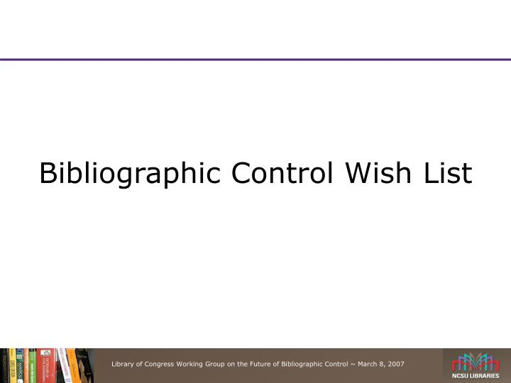 Bibliographic Control Wish List