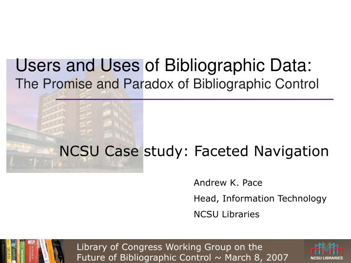 Users and uses of bibliographic data the promise and paradox of bibliographic control