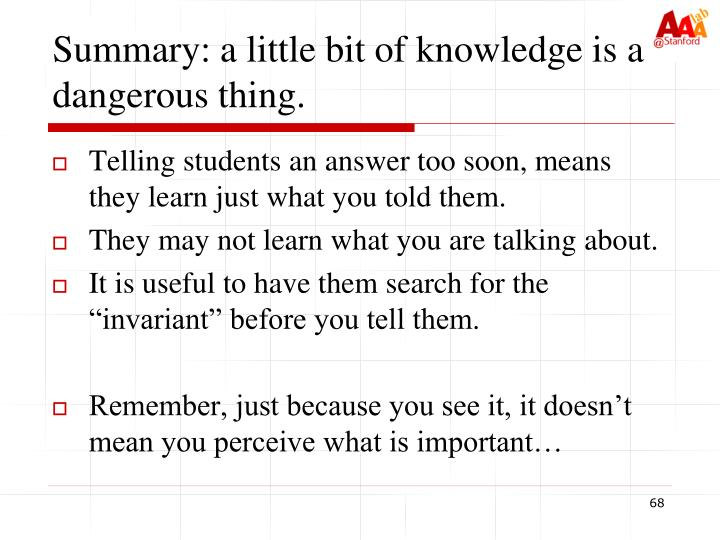 Summary: a little bit of knowledge is a dangerous thing.