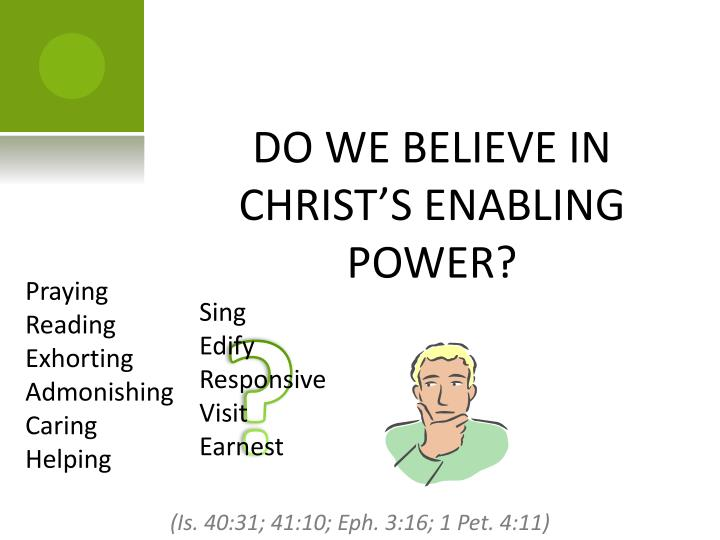 DO WE BELIEVE IN CHRIST'S ENABLING POWER?