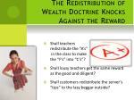 the redistribution of wealth doctrine knocks against the reward