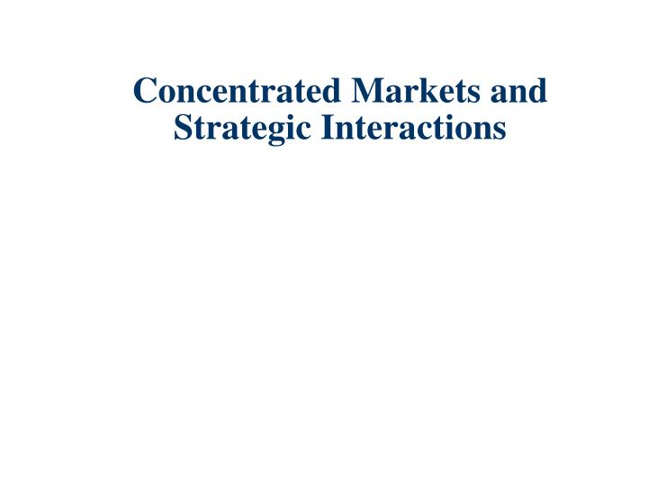 Concentrated Markets and Strategic Interactions