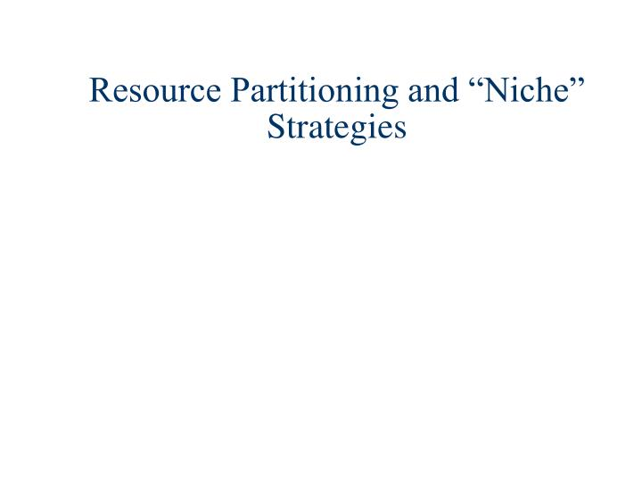 "Resource Partitioning and ""Niche"" Strategies"