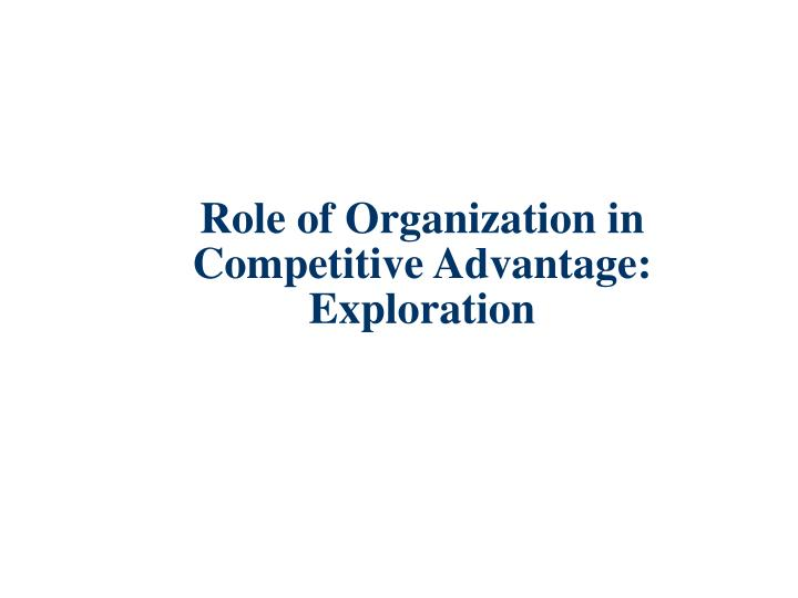Role of Organization in Competitive Advantage: Exploration
