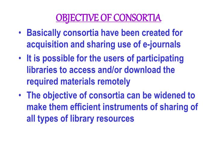 OBJECTIVE OF CONSORTIA