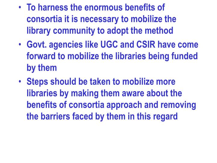 To harness the enormous benefits of consortia it is necessary to mobilize the library community to adopt the method