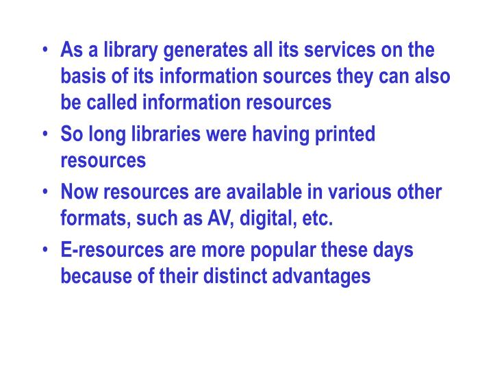As a library generates all its services on the basis of its information sources they can also be called information resources