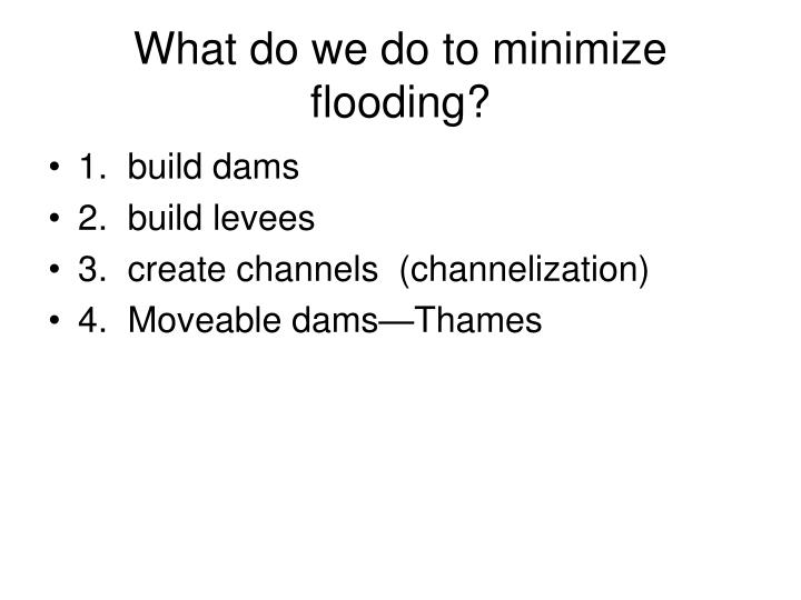 What do we do to minimize flooding?