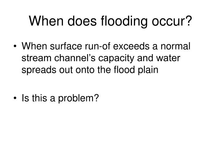 When does flooding occur?