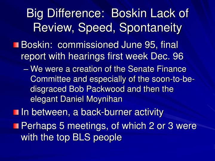 Big Difference:  Boskin Lack of Review, Speed, Spontaneity
