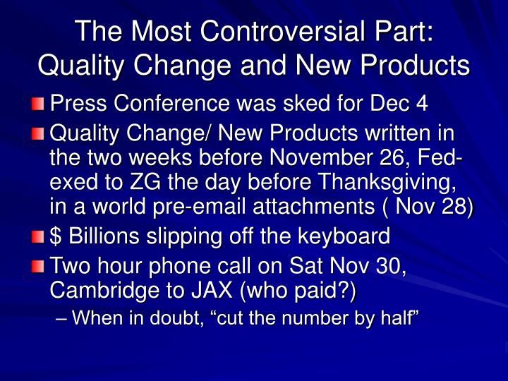 The Most Controversial Part:  Quality Change and New Products