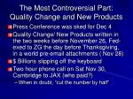 the most controversial part quality change and new products