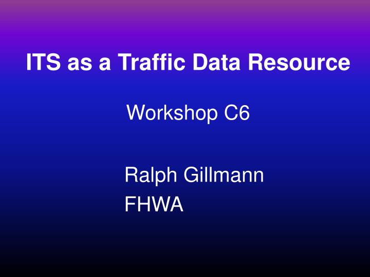 its as a traffic data resource workshop c6
