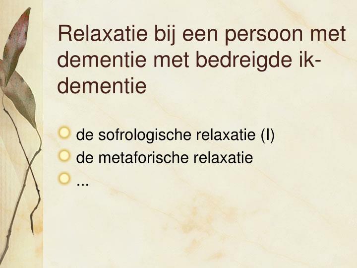 Relaxatie bij een persoon met dementie met bedreigde ik-dementie