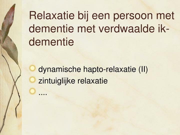 Relaxatie bij een persoon met dementie met verdwaalde ik-dementie