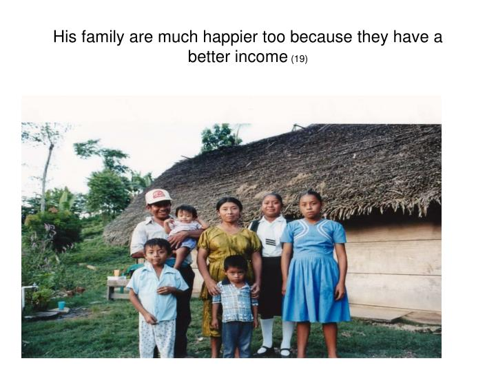 His family are much happier too because they have a better income