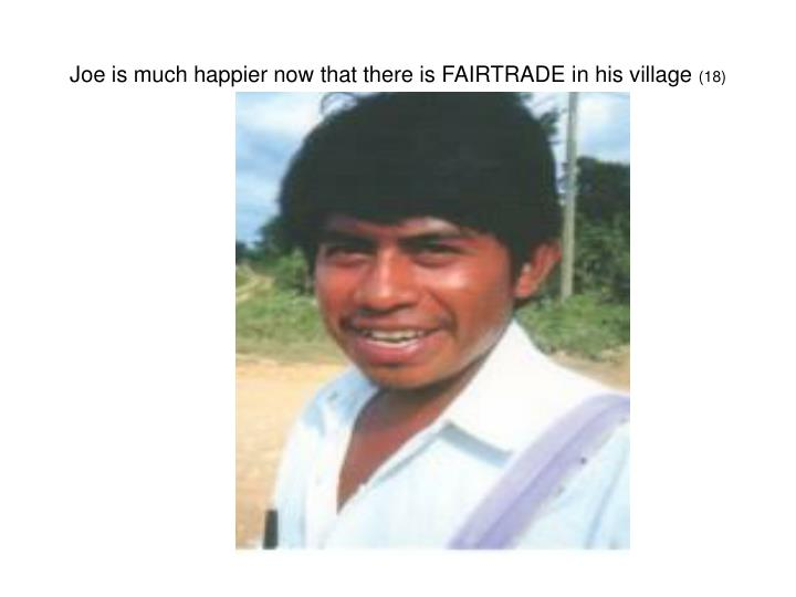 Joe is much happier now that there is FAIRTRADE in his village