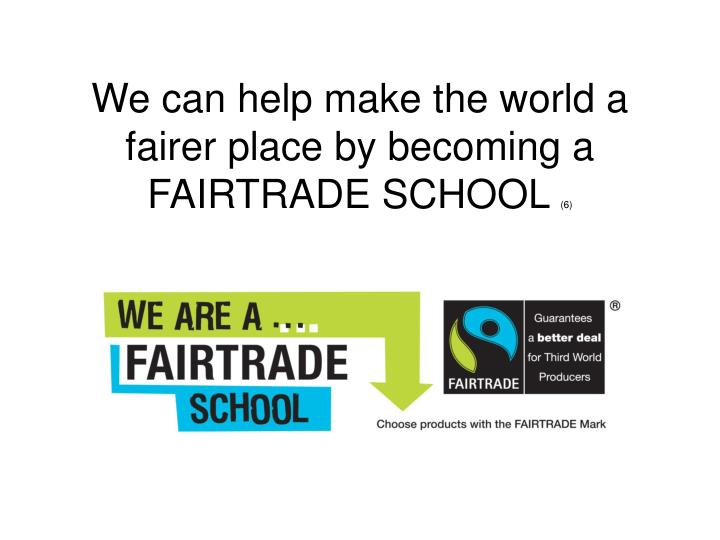 We can help make the world a fairer place by becoming a