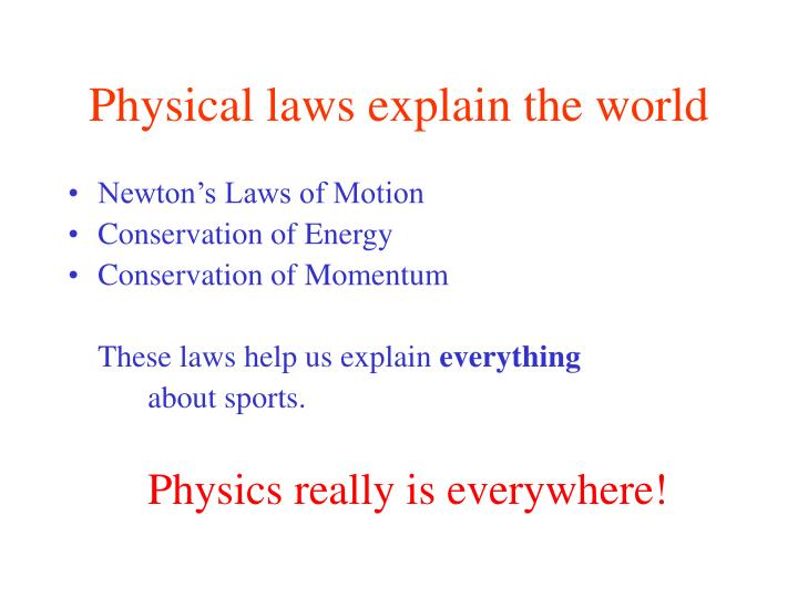 Physical laws explain the world