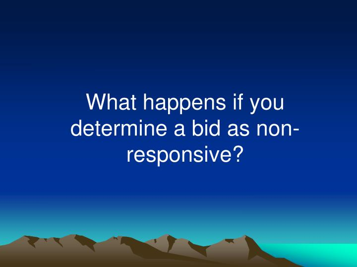 What happens if you determine a bid as non-responsive?