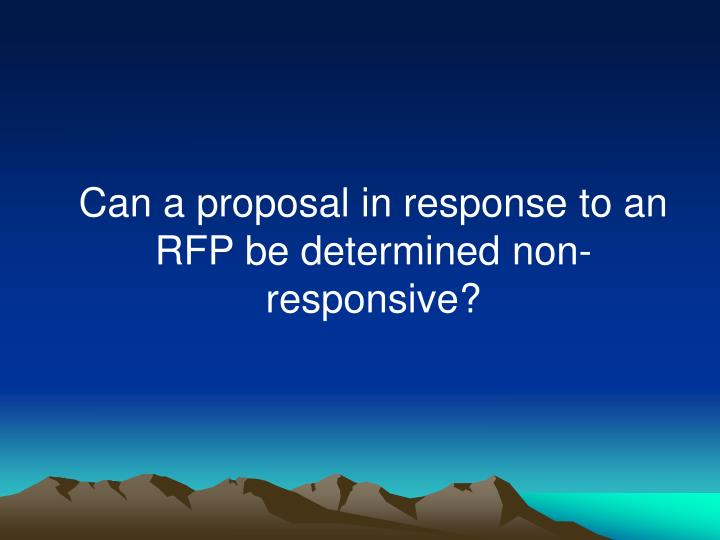 Can a proposal in response to an RFP be determined non-responsive?