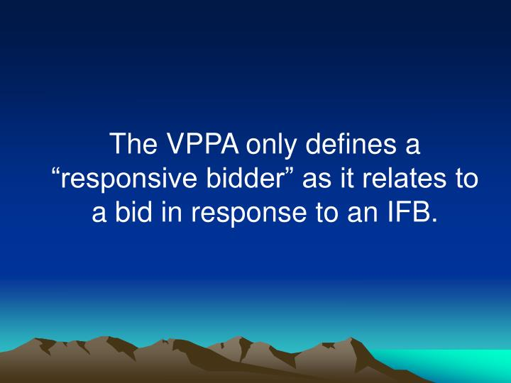 """The VPPA only defines a """"responsive bidder"""" as it relates to a bid in response to an IFB."""