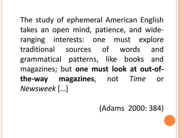 The study of ephemeral American English takes an open mind, patience, and wide-ranging interests: on...
