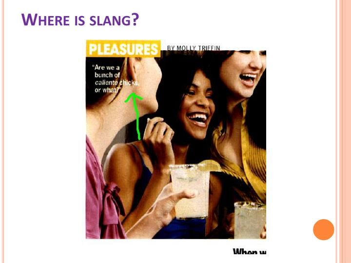 Where is slang?