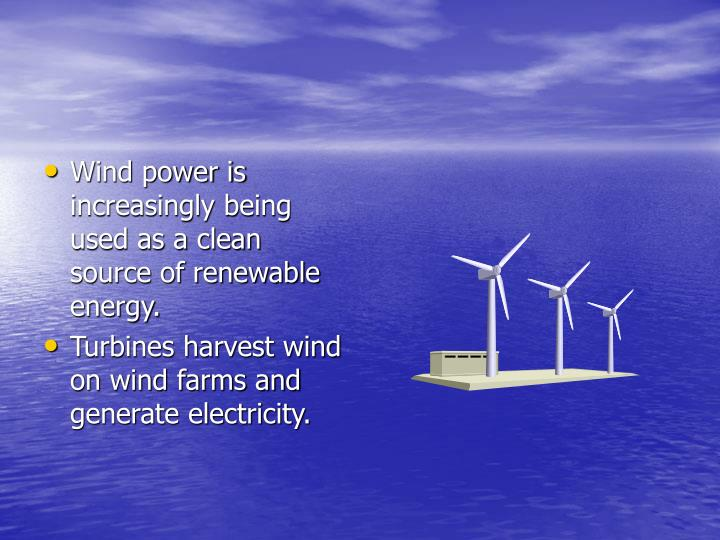 Wind power is increasingly being used as a clean source of renewable energy.