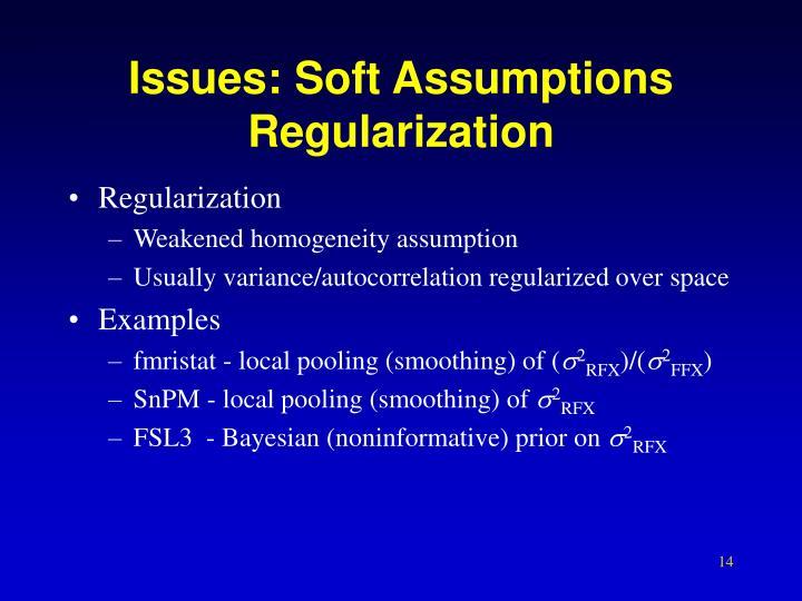 Issues: Soft Assumptions