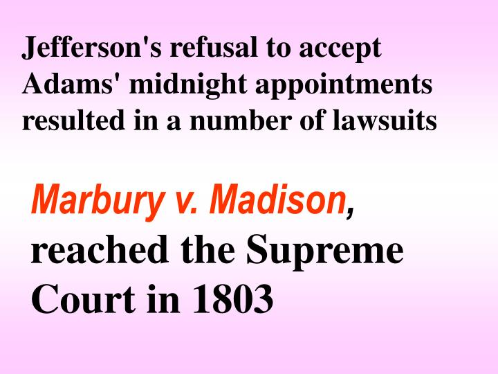 Jefferson's refusal to accept Adams' midnight appointments resulted in a number of lawsuits
