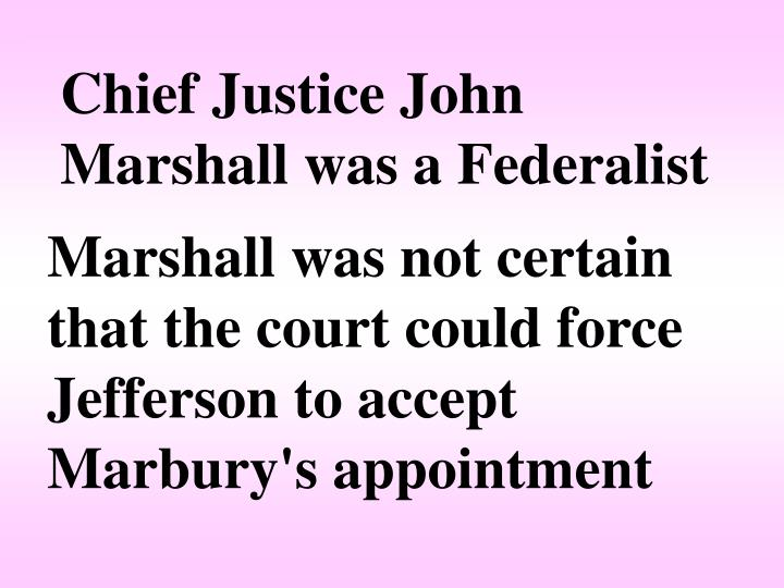 Chief Justice John Marshall was a Federalist