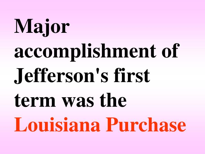 Major accomplishment of Jefferson's first term was the