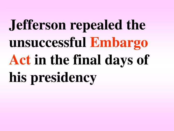 Jefferson repealed the unsuccessful