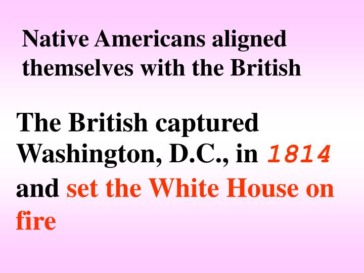 Native Americans aligned themselves with the British