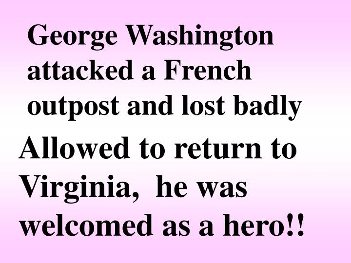 George Washington attacked a French outpost and lost badly
