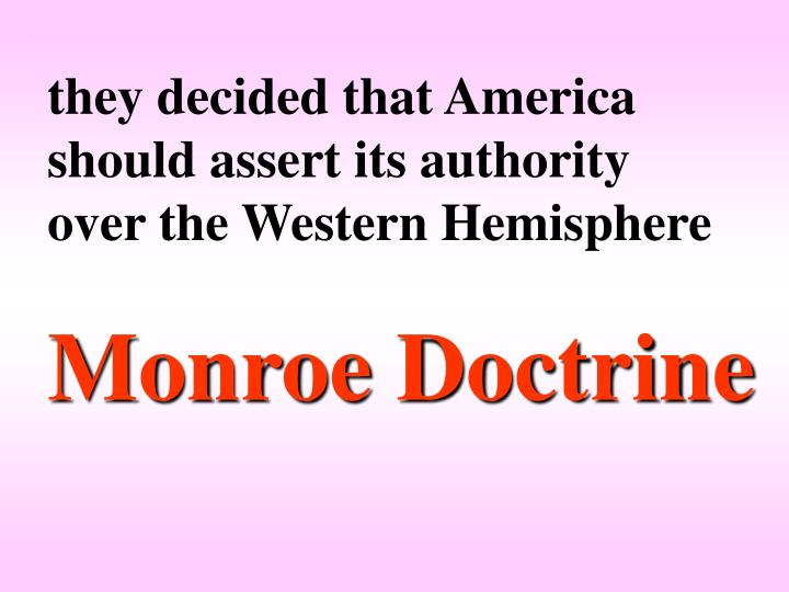 they decided that America should assert its authority over the Western Hemisphere