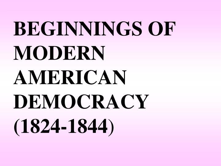 BEGINNINGS OF MODERN AMERICAN DEMOCRACY
