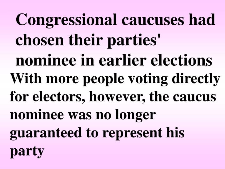 Congressional caucuses had chosen their parties' nominee