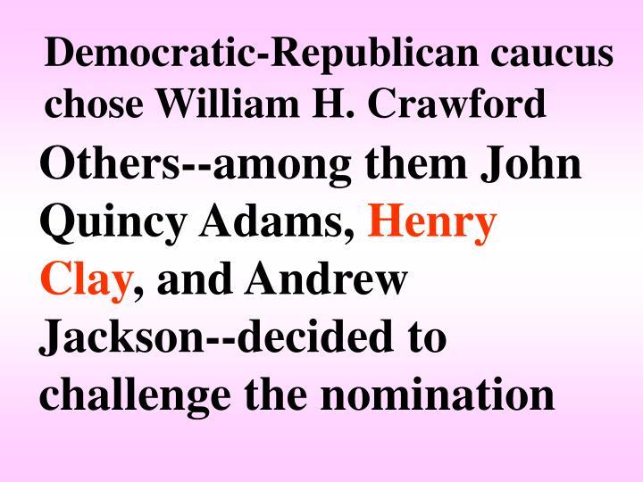 Democratic-Republican caucus chose William H. Crawford