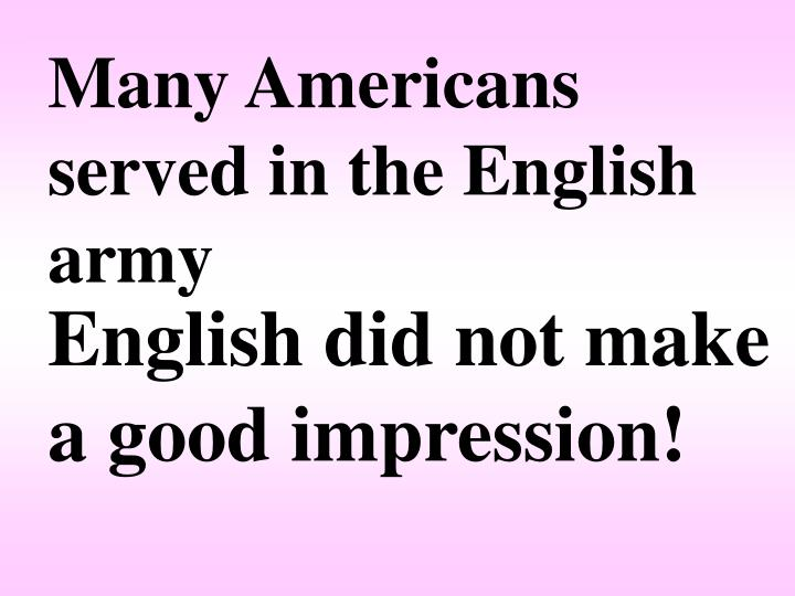 Many Americans served in the English army