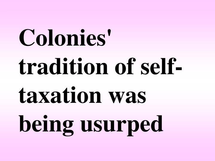 Colonies' tradition of self-taxation was being usurped